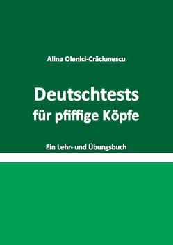 Deutschtests für pfiffige Köpfe Ein Lehr- und Übungsbuch von Olenici-Crăciunescu,  Alina