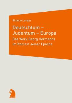Deutschtum – Judentum – Europa. Das Werk Georg Hermanns im Kontext seiner Epoche von Langer,  Simone