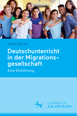 Deutschunterricht in der Migrationsgesellschaft von Rösch,  Heidi