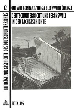 Deutschunterricht und Lebenswelt in der Fachgeschichte von Beisbart,  Ortwin, Bleckwenn,  Helga