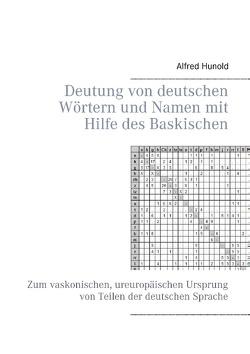 Deutung von deutschen Wörtern und Namen mit Hilfe des Baskischen von Hunold,  Alfred