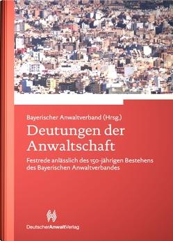 Deutungen der Anwaltschaft von Bayerischer,  Anwaltverband, Dudek,  Michael