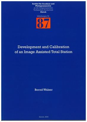 Development and Calibration of an Image Assisted Total Station von Walser,  Bernd