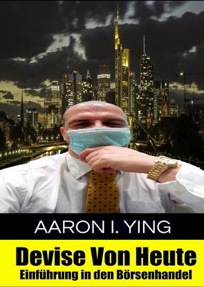 DEVISE VON HEUTE – … / DEVISE VON HEUTE – Einführung in den Börsenhandel von I. Ying,  Aaron