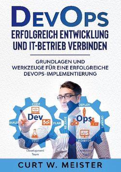 DevOps – Erfolgreich Entwicklung und IT-Betrieb verbinden von Meister,  Curt W.