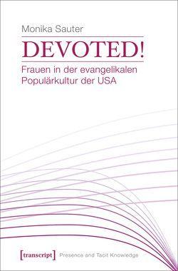 Devoted! Frauen in der evangelikalen Populärkultur der USA von Sauter,  Monika