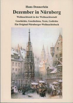 Dezember in Nürnberg. Weihnachtszeit in der Weihnachtsstadt. von Bröger,  Friedrich, Dennerlein,  Hans, Kocher,  Peter, Ritter,  Johann Lorenz