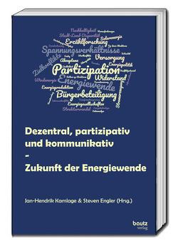 Dezentral, partizipativ und kommunikativ – Zukunft der Energiewende von Engler,  Steven, Kamlage,  Jan-Hendrik