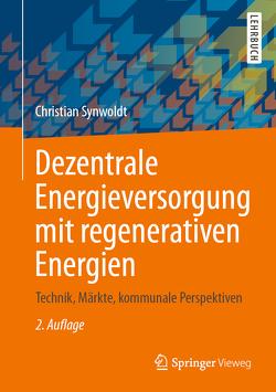 Dezentrale Energieversorgung mit regenerativen Energien von Synwoldt,  Christian