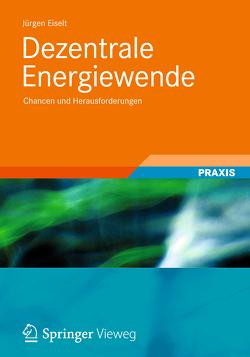 Dezentrale Energiewende von Eiselt,  Jürgen