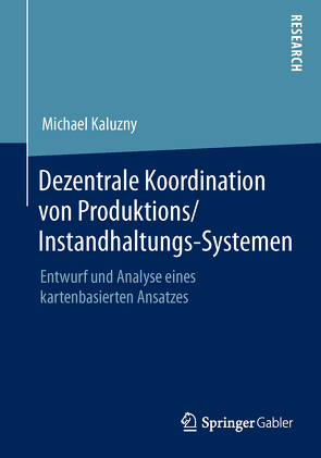 Dezentrale Koordination von Produktions/Instandhaltungs-Systemen von Kaluzny,  Michael