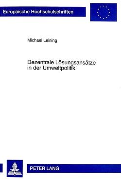Dezentrale Lösungsansätze in der Umweltpolitik von Leining,  Michael