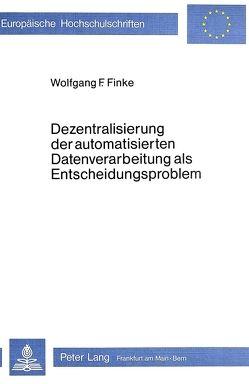 Dezentralisierung der automatisierten Datenverarbeitung als Entscheidungsproblem von Finke,  Wolfgang F.