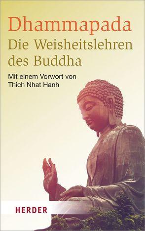 Dhammapada – Die Weisheitslehren des Buddha von Schiekel,  Munish B., Thich,  Nhat Hanh