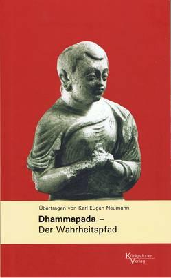 Dhammpada – Der Wahrheitspfad von Dietzfelbinger,  Konrad, Griffiths,  Bede
