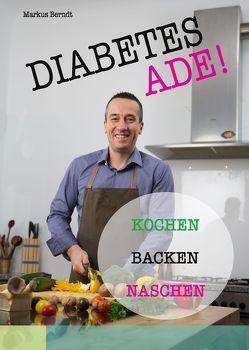 Diabetes Ade! Kochen Backen Naschen von Berndt,  Markus