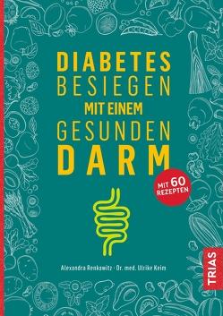 Diabetes besiegen mit einem gesunden Darm von Keim,  Ulrike, Renkawitz,  Alexandra