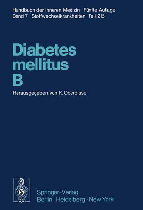Diabetes mellitus · B von Beckmann,  R., Berchtold,  P, Berger,  M., Beringer,  A., Beyer,  J., Bischoff,  A., Brehm,  G., Clarke,  B. F., Constam,  G. R., Duncan,  L. J. P., Gries,  F. A., Hasselblatt,  A., Hild,  R., Irmscher,  K., Jahnke,  K., Kühnau,  J., Liebermeister,  H., Lundbaek,  K., Meyer-Schwickerath,  G., Napp-Mellinghoff,  Sigrid, Neubauer,  M., Nobbe,  F., Oberdisse,  Karl, Petrides,  P., Petzoldt,  R., Sauer,  H., Schöffling,  K., Spitznas,  M., Steinke,  J., Vogel,  M, Vogelberg,  K. H., Wessing,  A.