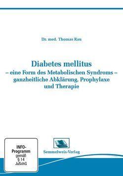 Diabetes mellitus – eine Form des Metabolischen Syndroms von Rau,  Dr. Thomas