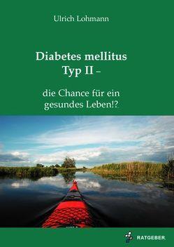 Diabetes mellitus Typ II – die Chance für ein gesundes Leben!? von Lohmann,  Ulrich
