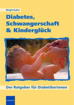 Diabetes, Schwangerschaft & Kinderglück von Kuhn,  Birgit