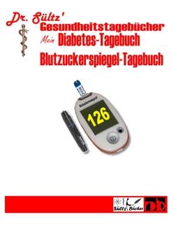 Diabetes-Tagebuch / Blutzuckerspiegel-Tagebuch von Dr. Sültz