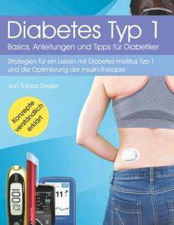 Diabetes Typ 1 – Basics, Anleitungen und Tipps für Diabetiker von Sessler,  Tobias