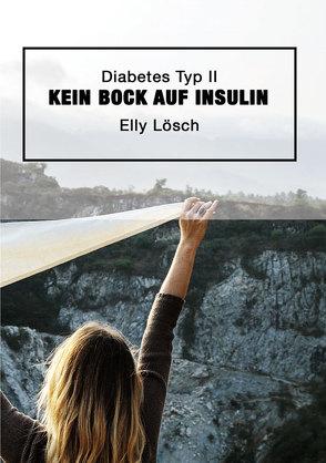 Diabetes Typ II – kein Bock auf Insulin von Lösch,  Elly