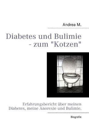 Diabetes und Bulimie – zum Kotzen von M.,  Andrea