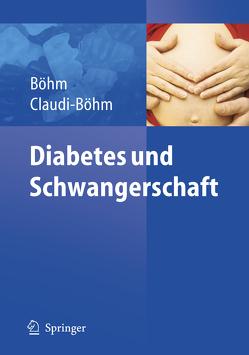 Diabetes und Schwangerschaft von Boehm,  Bernhard, Buck,  G., Claudi-Böhm,  Simone, Jütting,  Gudrun, Kleinwechter,  H., Paulus,  W.