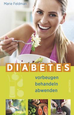 Diabetes vorbeugen, behandeln, abwenden (Prä-Diabetes, Prädiabetes heilen) von Feldman,  Marie, Mania,  Hubert