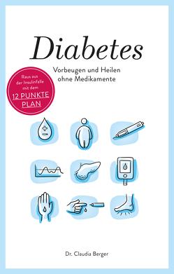 Diabetes – Vorbeugen und Heilen ohne Medikamente von Berger,  Dr. Claudia