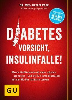 Diabetes: Vorsicht, Insulinfalle! von Cavelius,  Anna, Ilies,  Angelika, Pape,  Detlef