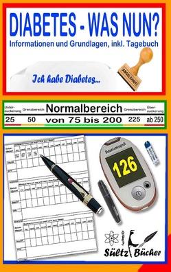 DIABETES – WAS NUN? – Informationen und Grundlagen, inkl. Tagebuch von Sültz,  Renate, Sültz,  Uwe H.