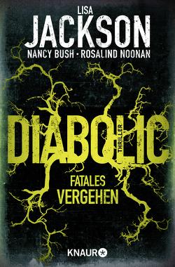Diabolic – Fatales Vergehen von Bush,  Nancy, Jackson,  Lisa, Lake-Zapp,  Kristina, Noonan,  Rosalind