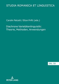 Diachrone Varietätenlinguistik. Theorie, Methoden, Anwendungen von Patzelt,  Carolin, Prifti,  Elton