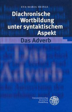 Diachronische Wortbildung unter syntaktischem Aspekt. Das Adverb von Heinle,  Eva-Maria