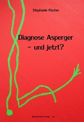 Diagnose Asperger – und jetzt? von Fischer,  Stephanie