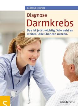 Diagnose Darmkrebs von Schwarz,  Gabriela
