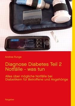 Diagnose Diabetes Teil 2  Notfälle – was tun von Runge,  Andrea