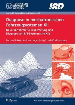 Diagnose in mechatronischen Fahrzeugsystemen XII von Bäker,  Bernard, Unger,  Andreas