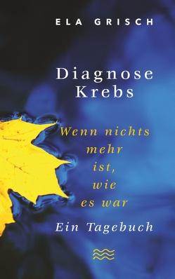 Diagnose Krebs von Grisch,  Ela