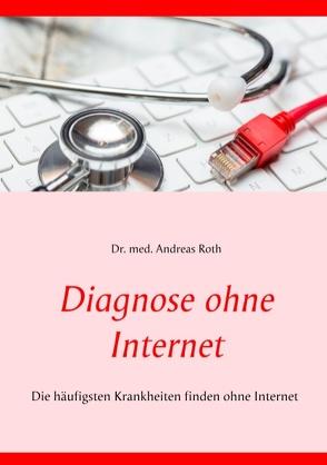 Diagnose ohne Internet von Roth,  Andreas