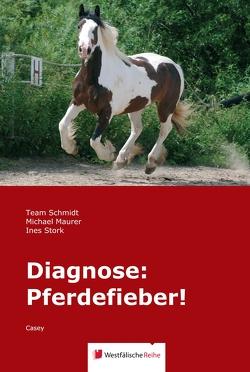Diagnose: Pferdefieber! von Maurer,  Michael, Schmidt,  Familie, Schmidt,  Ingo, Schmidt,  Julie, Schmidt,  Team, Schmidt,  Vivien, Stork,  Ines