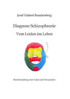 Diagnose Schizophrenie, Vom Leiden ins Leben von Brandenberg,  Josef Hubert