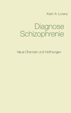 Diagnose Schizophrenie von Lorenz,  Karin A.