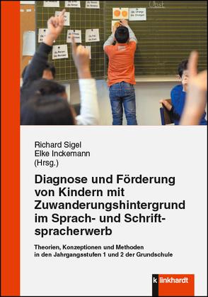 Diagnose und Förderung von Kindern mit Zuwanderungshintergrund im Sprach- und Schriftspracherwerb von Inckemann,  Elke, Sigel,  Richard