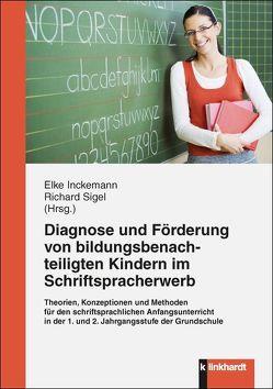 Diagnose und Förderung von bildungsbenachteiligten Kindern im Schriftspracherwerb von Inckemann,  Elke, Sigel,  Richard