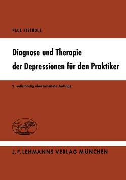 Diagnose und Therapie der Depressionen für den Praktiker von Kielholz,  P.