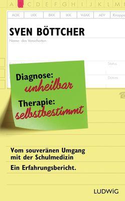 Diagnose: unheilbar. Therapie: selbstbestimmt von Böttcher,  Sven